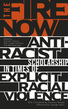 The Fire Now: Anti Racist Scholarship in Times of Explicit Racial Violence