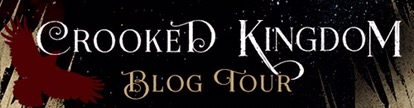 Crooked Kingdom Blog Tour