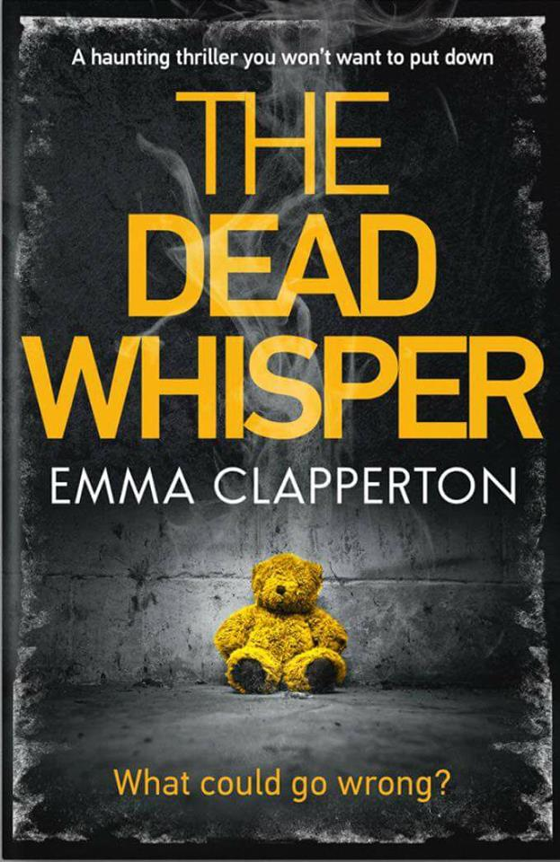 Image may contain: text that says 'A haunting thriller you won't want to put down THE DEAD WHISPER EMMA CLAPPERTON What could go wrong?'