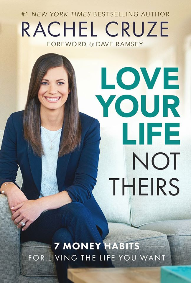 Image may contain: 1 person, smiling, sitting, text that says '#1 NEW YORK TIMES BESTSELLING AUTHOR RACHEL CRUZE FOREWORD by DAVE RAMSEY LOVE YOUR LIFE NOT THEIRS 7 MONEY HABITS FOR LIVING THE LIFE YOU WANT'
