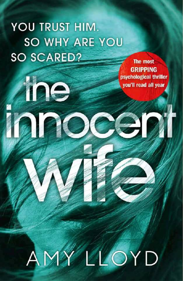 Image may contain: text that says 'YOU TRUST HIM. SO WHY ARE YOU SO SCARED? The most GRIPPING ine psychological thriller you'll read all year innoceni witfe AMY LLOYD'