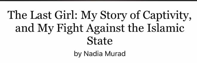 Image may contain: text that says 'The Last Girl: My Story of Captivity, and My Fight Against the Islamic State by Nadia Murad'