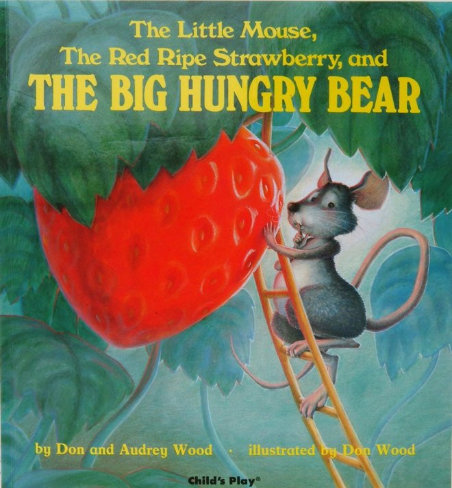 Image may contain: text that says 'The Little Mouse, The Red Ripe Strawberry, and THE BIG HUNGRY BEAR by Don and Audrey Wood illustrated by Don Wood Child's Play®'