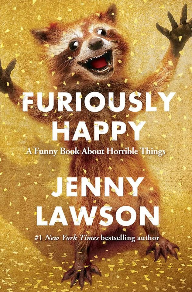 Image may contain: text that says 'FURIOUSLY HAPPY A Funny Book About Horrible Things JENNY LAWSON #1 New York Times bestselling author'