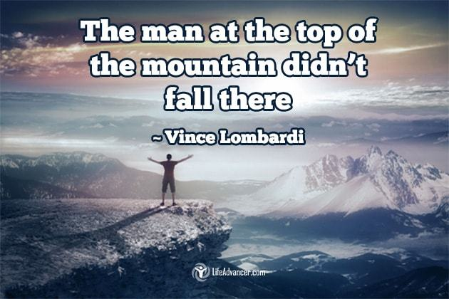 Image may contain: ocean, cloud and water, text that says 'The man at the top of the mountain didn't fall there ~ ~Vince Lombardi LifeAdvancer.com'