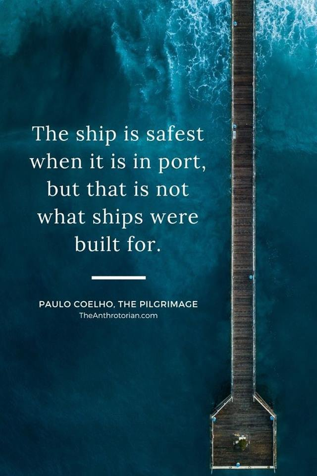 Image may contain: text that says 'The ship is safest when it is in port, but that is not what ships were built for. PAULO COELHO, THE PILGRIMAGE TheAnthrotorian.com'