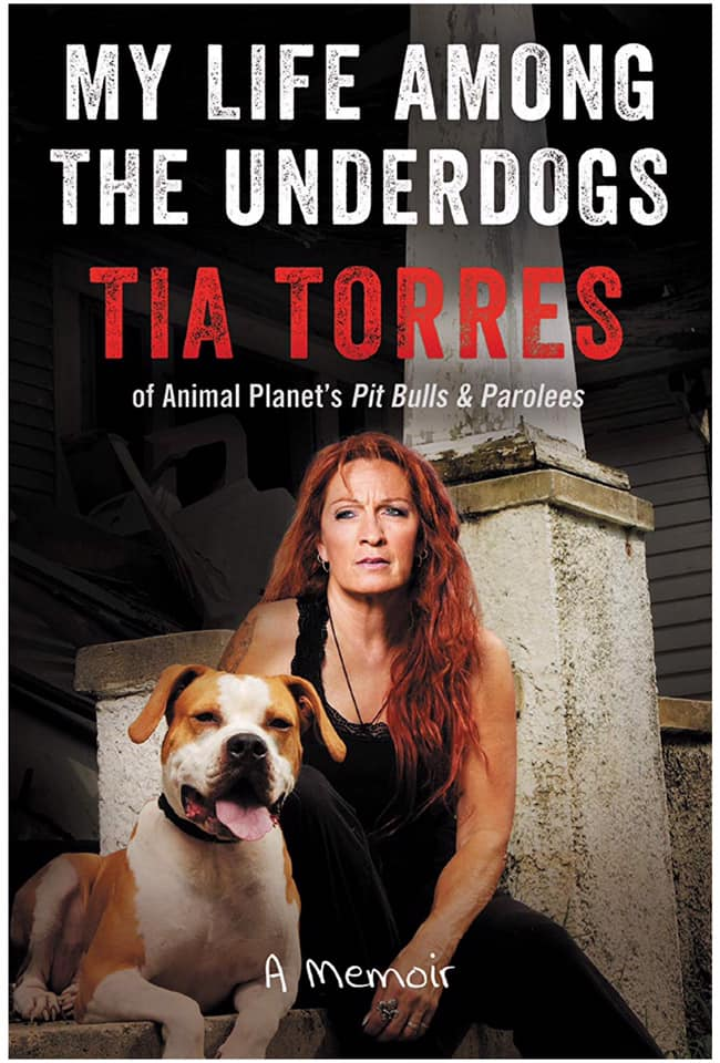 Image may contain: 1 person, dog, text that says 'MY LIFE AMONG THE UNDERDOGS TIA TORRES of Animal Planet's Pit Bulls & Parolees A Memoir'