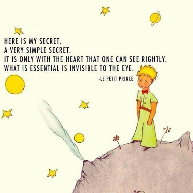 Image may contain: text that says 'HERE IS MY SECRET, A VERY SIMPLE SECRET. IT IS ONLY WITH THE HEART THAT ONE CAN SEE RIGHTLY. WHAT IS ESSENTIAL IS INVISIBLE TO THE EYE. -LE PETIT PRINCE'