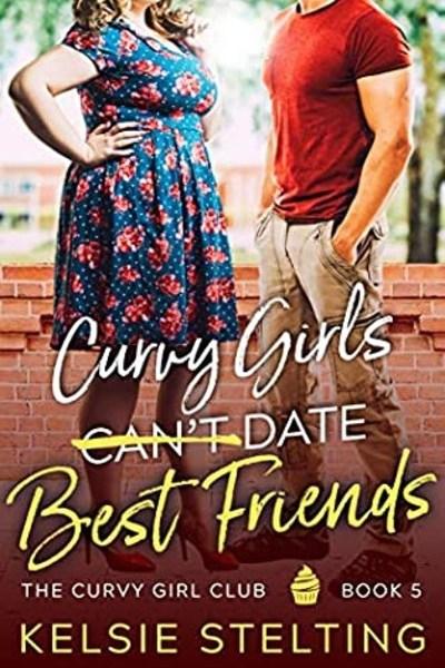 Curvy Girls Can't Date Best Friends