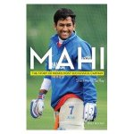 Mahi: THE STORY OF INDIA'S MOST SUCCESSFUL CAPTAIN by Shantanu Guha Ray