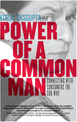 Power Of A Common Man Connecting With Consumers The SRK Way  By Koral Dasgupta buy