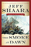 The Smoke at Dawn: A Novel of the Civil War by Jeff Shaara