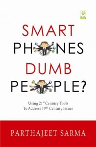 Smart Phones Dumb People? by Parthajeet Sarma Review