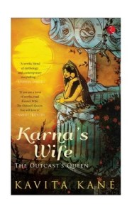 Karna's Wife: The Outcast's Queen by Kavita Kane Review