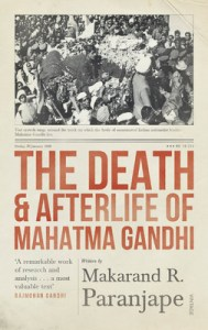 The Death and Afterlife of Mahatma Gandhi by Makarand R. Paranjape