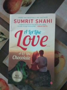 A Lot Like Love, a Li'l Like Chocolate by Sumrit Shahi Review