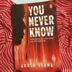 You Never Know by Akash Verma Review