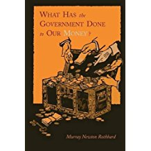What has Government Done To Our Money by Murray Rothbard