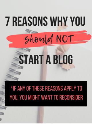 7 Reasons You Should Not Start Blogging