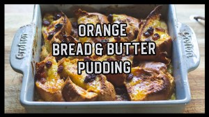 Orange Bread and Butter Pudding