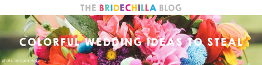 The Bridechilla Blog | Colorful Wedding Ideas to Steal for your own wedding! By Guest Contributor, Catherine Sarlis of Well Kept Chaos - Original Image via Lara Hotz