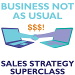 Business Not As Usual - Sales Strategy Superclass by The Brightspot Trust