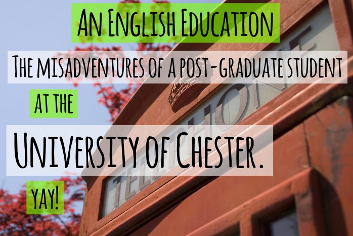 An English Education - The misadventures of a post-graduate student at the University of Chester.