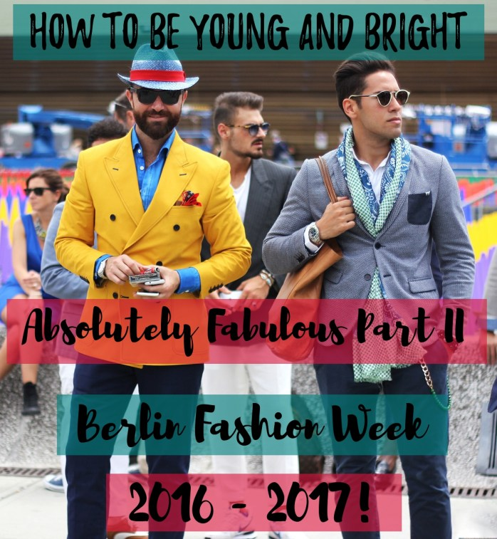 How to be young, bright and absolutely fabulous - showing your stuff at Berlin Fashion Week 2016/2017 Part II!