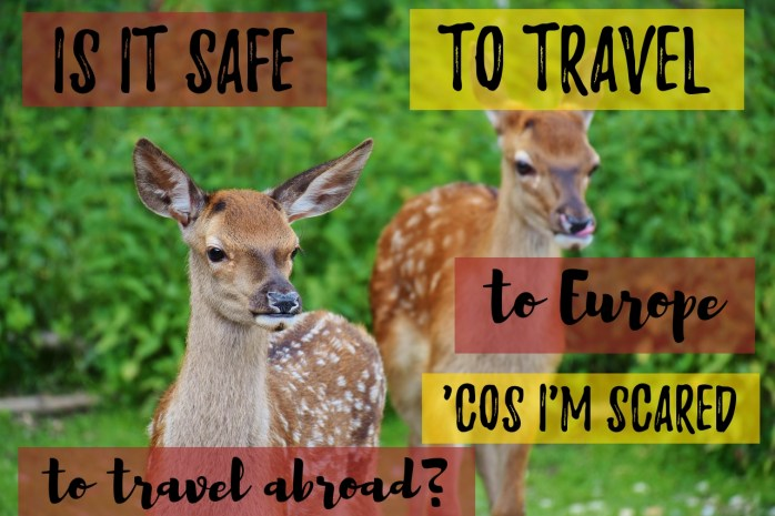 Is it safe to travel to Europe right now 'cos I'm scared to travel abroad; Is Europe safe; Safety in Europe; travel safety; how to stay safe in Europe; terrorist scare; safety alerts; staying safe; safe travel; how to stay safe in Europe; Europe is safe; solo travel; travel; family travel; European travel; Europe; how to travel in Europe; safety tips; tips to help you; safety guide; European safety guide; tips to help you, a travel guide; a safety guide; a European safety guide; a European guide to safety; travel in Europe; travel through Europe; European; Europe; fear; scare; scared; don't let fear take control; Europe is safe; travel abroad; travel overseas