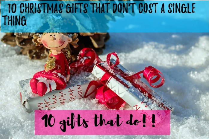 10 Christmas gifts that don't cost a single thing, and 10 gifts that do!!