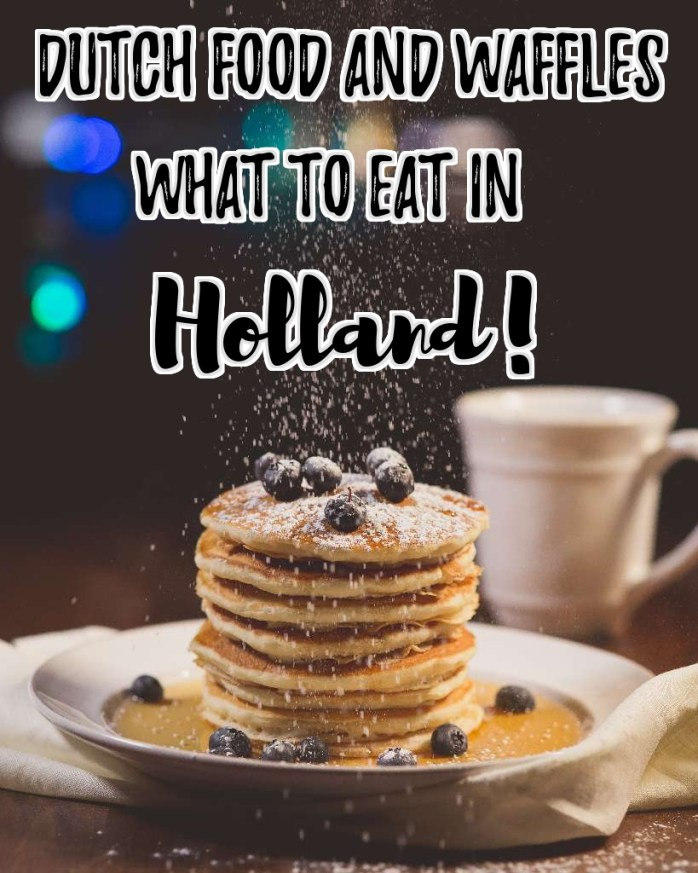 Dutch food & waffles: what to eat in Holland!