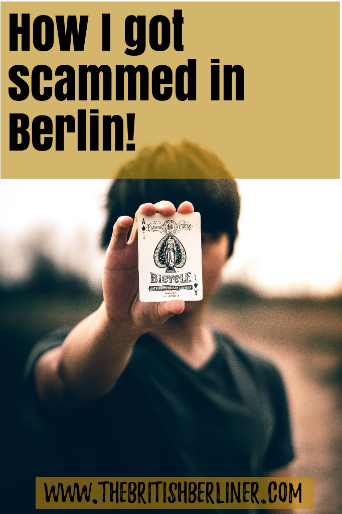 How I got scammed in Berlin; How I got scammed in Germany; How I got scammed in Europe; scammed in Berlin; scammed in Germany; scammed in Europe; Berlin; Germany; Europe; expat stories; British expat; British in Berlin; British in Germany; British expat in Berlin; British expat in Germany; street-wise; safety, people, city, street entertainment, scams; scammed; tricks; trickster; scammer; card tricks; dice tricks; dice; cup game; card game; lost money; tricked out of money; money scam; cup scam; card scam