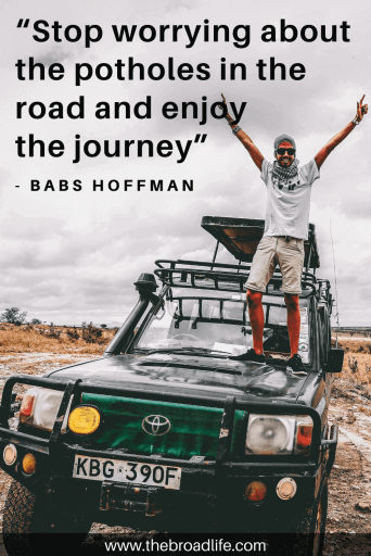 """Stop worrying about the potholes in the road and enjoy the journey"" - Babs Hoffman's travel quote"