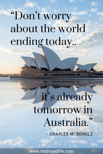 """Don't worry about the world ending today, it's already tomorrow in Australia."" - Charles M. Schulz's travel quote"