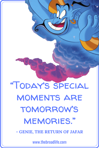 """Today's special moments are tomorrow's memories."" - Genie's travel quote in The Return of Jafar"