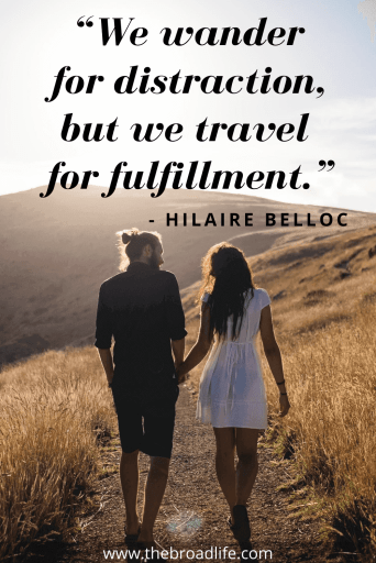 """We wander for distraction, but we travel for fulfillment."" - Hilaire Belloc's travel quote"