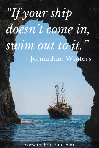 """If your ship doesn't come in, swim out to it."" - Johnathan Winters's travel quote"