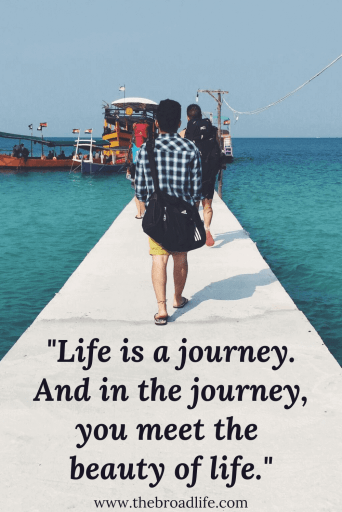 """Life is a journey. And in the journey, you meet the beauty of life."" - one of The Broad Life's travel quotes"
