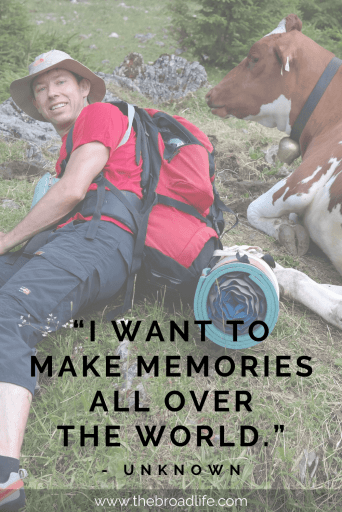 "One of the most well-known travel quotes ""I want to make memories all over the world."""