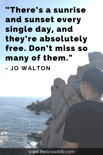 """There's a sunrise and sunset every single day, and they're absolutely free. Don't miss so many of them."" - Jo Walton's travel quote"