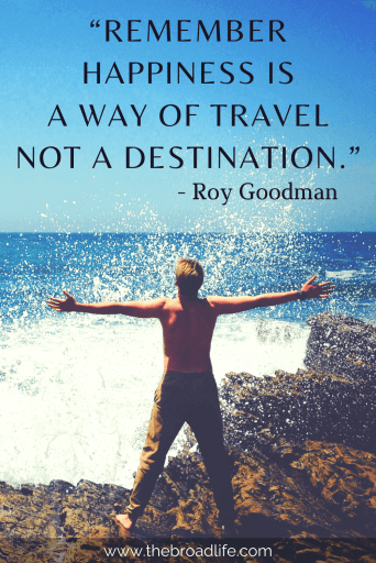 """Remember happiness is a way of travel not a destination."" - Roy Goodman's travel quote"