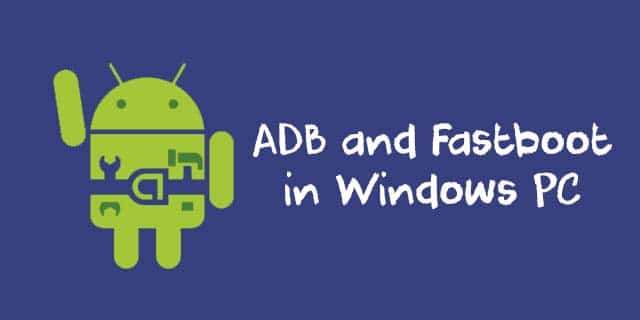 Android ADB and Fastboot in windows PC