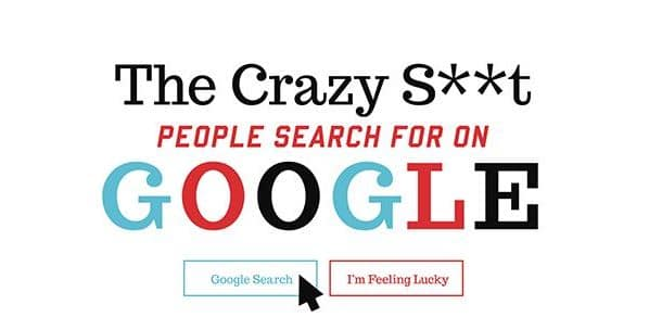 Some Crazy Shit People Searches on Google