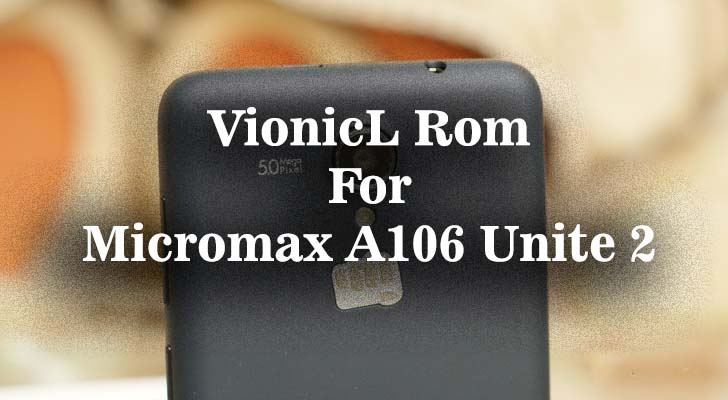 Android 5.0 Lollipop Rom For Micromax A106 Unite 2 VionicL