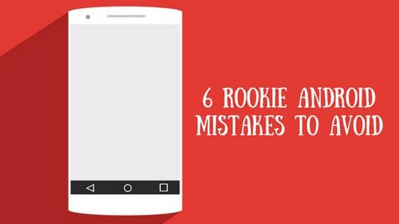 6 Rookie Mistakes to Avoid When Android Development