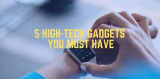 5 HIGH-TECH GADGETS YOU MUST HAVE