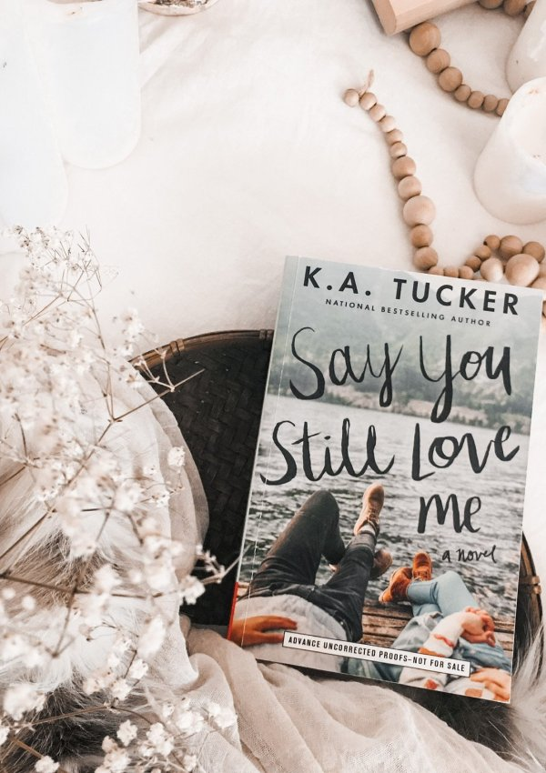 Say You Still Love Me by KA Tucker / emotional YA/NA romance