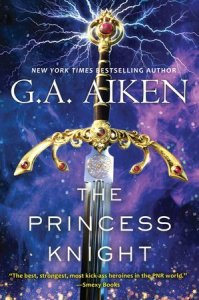 The Princess Knight (The Scarred Earth Saga, #2) by G.A. Aiken