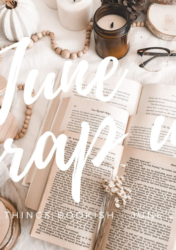 A Bookish Wrap-Up / June 2020 / a surprisingly good reading month