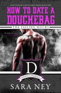 The Failing Hours (How to Date a Douchebag #2) by Sara Ney